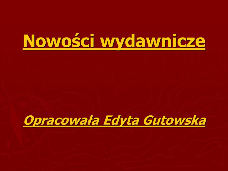 Nowości wydawnicze Opracowała Edyta Gutowska