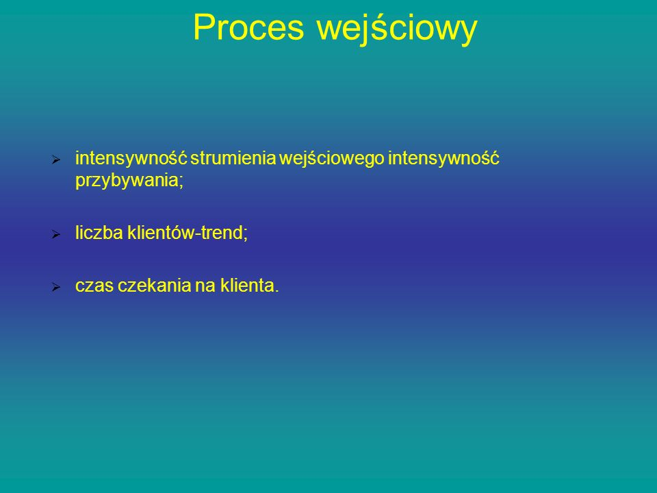 Proces wejściowyintensywność strumienia wejściowego intensywność przybywania; liczba klientów-trend;