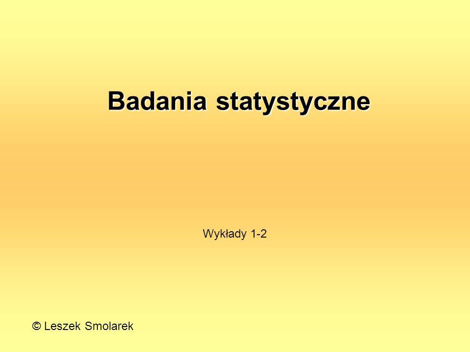 Badania statystyczne Wykłady 1-2 © Leszek Smolarek