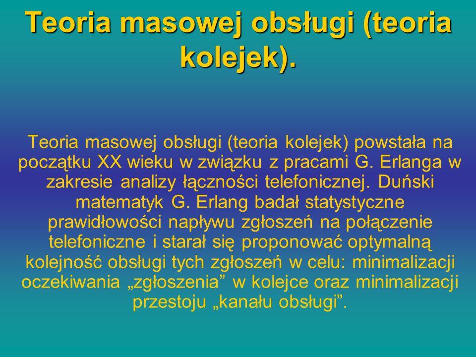 Teoria masowej obsługi (teoria kolejek).
