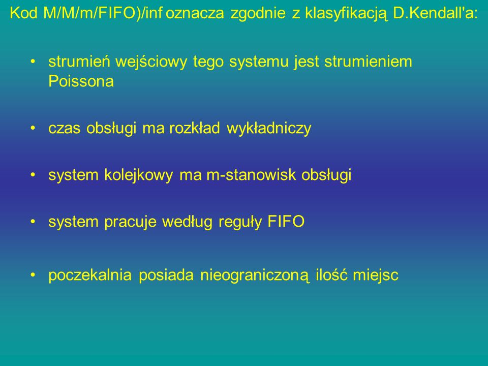 Kod M/M/m/FIFO)/inf oznacza zgodnie z klasyfikacją D.Kendall a: