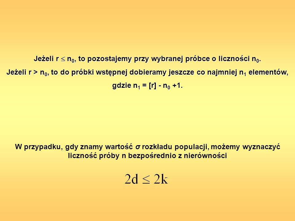 Jeżeli r  n0, to pozostajemy przy wybranej próbce o liczności n0.