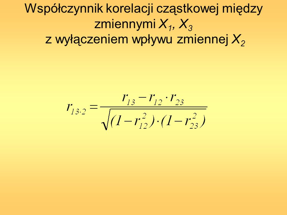 Współczynnik korelacji cząstkowej między zmiennymi X1, X3 z wyłączeniem wpływu zmiennej X2