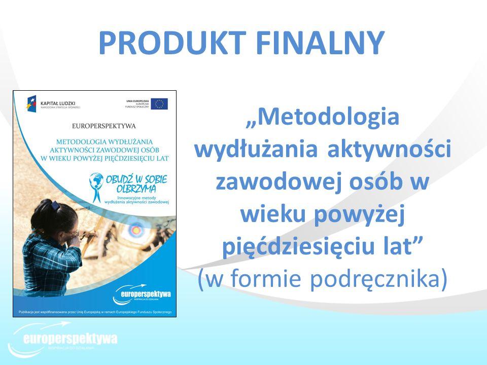 """PRODUKT FINALNY """"Metodologia wydłużania aktywności zawodowej osób w wieku powyżej pięćdziesięciu lat (w formie podręcznika)"""
