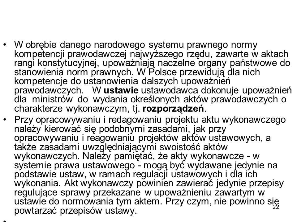 W obrębie danego narodowego systemu prawnego normy kompetencji prawodawczej najwyższego rzędu, zawarte w aktach rangi konstytucyjnej, upoważniają naczelne organy państwowe do stanowienia norm prawnych. W Polsce przewidują dla nich kompetencje do ustanowienia dalszych upoważnień prawodawczych. W ustawie ustawodawca dokonuje upoważnień dla ministrów do wydania określonych aktów prawodawczych o charakterze wykonawczym, tj. rozporządzeń.