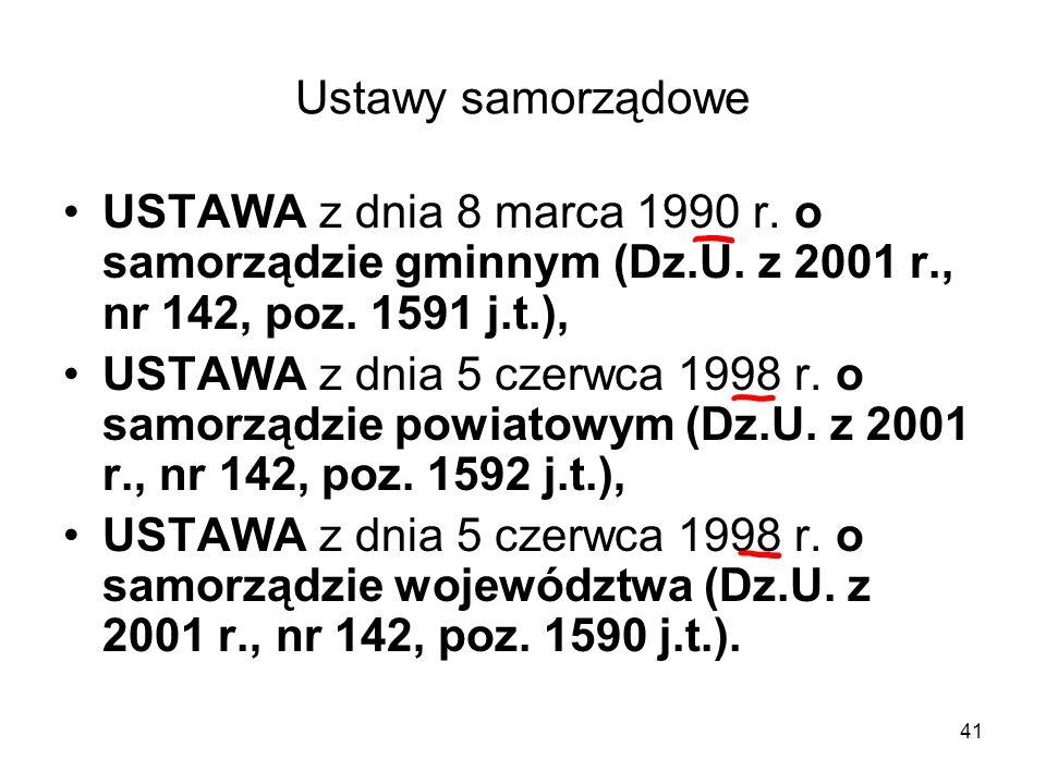 Ustawy samorządowe USTAWA z dnia 8 marca 1990 r. o samorządzie gminnym (Dz.U. z 2001 r., nr 142, poz. 1591 j.t.),