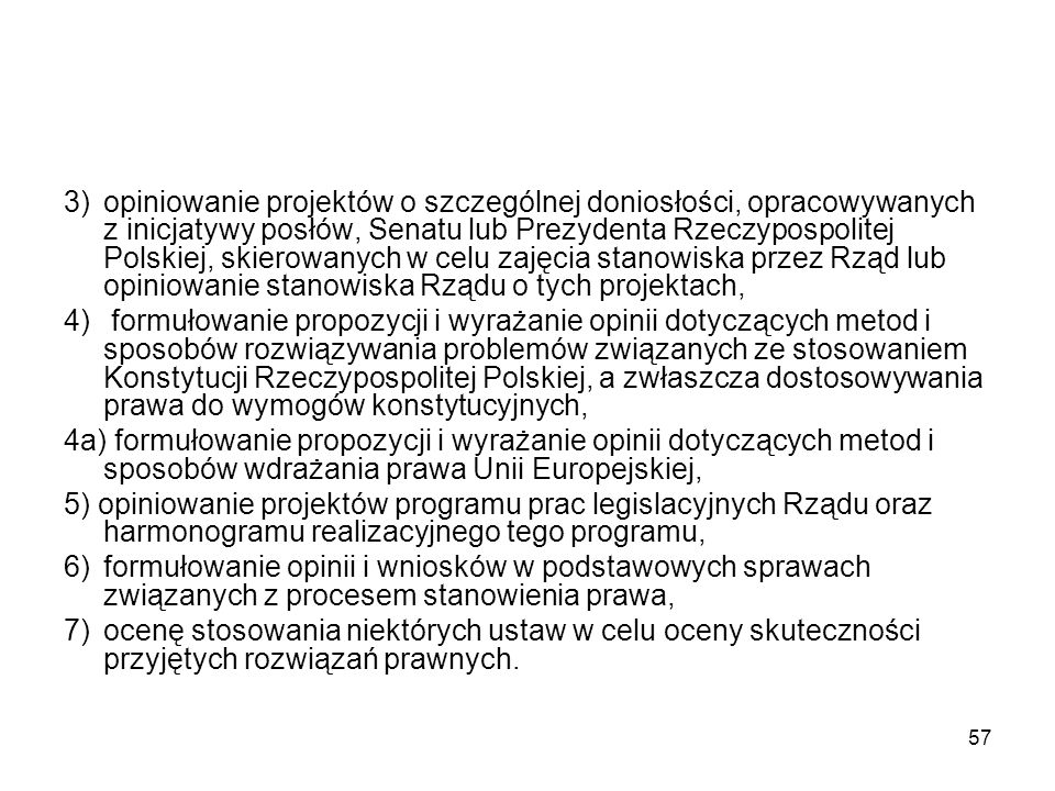 3) opiniowanie projektów o szczególnej doniosłości, opracowywanych z inicjatywy posłów, Senatu lub Prezydenta Rzeczypospolitej Polskiej, skierowanych w celu zajęcia stanowiska przez Rząd lub opiniowanie stanowiska Rządu o tych projektach,