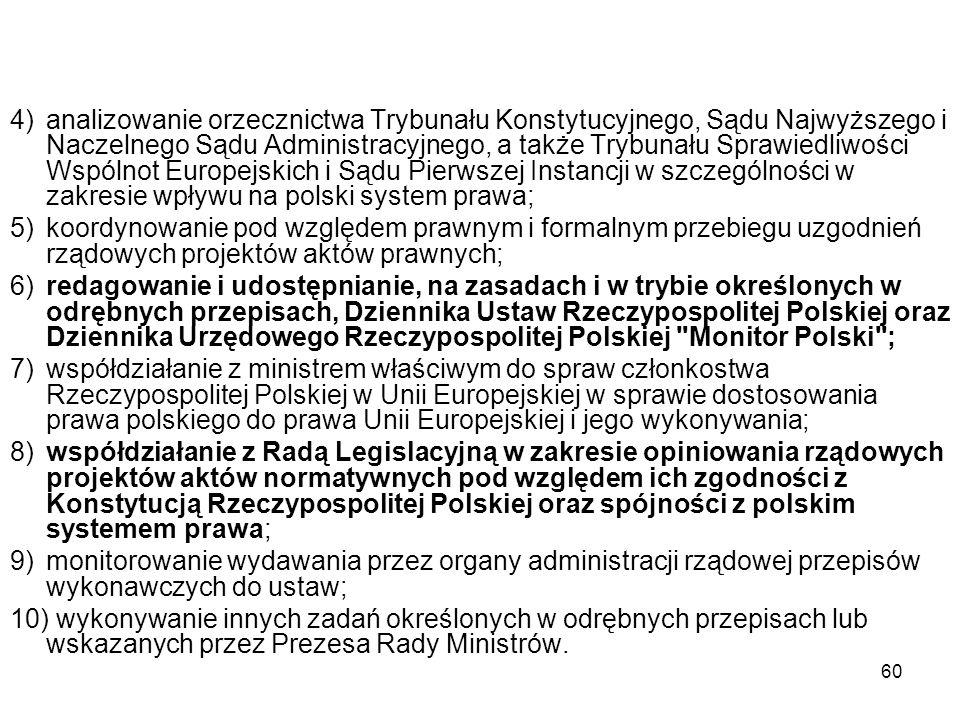 4) analizowanie orzecznictwa Trybunału Konstytucyjnego, Sądu Najwyższego i Naczelnego Sądu Administracyjnego, a także Trybunału Sprawiedliwości Wspólnot Europejskich i Sądu Pierwszej Instancji w szczególności w zakresie wpływu na polski system prawa;