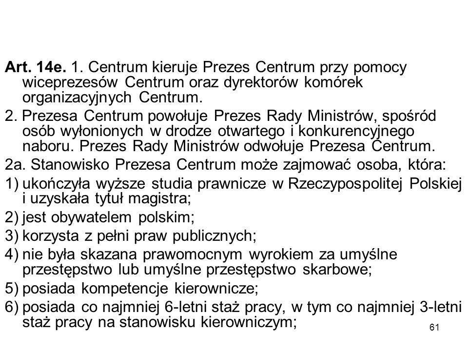 Art. 14e. 1. Centrum kieruje Prezes Centrum przy pomocy wiceprezesów Centrum oraz dyrektorów komórek organizacyjnych Centrum.