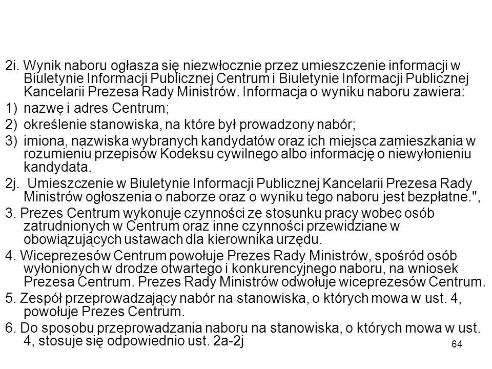 2i. Wynik naboru ogłasza się niezwłocznie przez umieszczenie informacji w Biuletynie Informacji Publicznej Centrum i Biuletynie Informacji Publicznej Kancelarii Prezesa Rady Ministrów. Informacja o wyniku naboru zawiera: