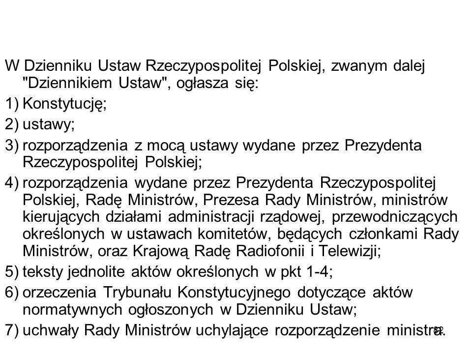 W Dzienniku Ustaw Rzeczypospolitej Polskiej, zwanym dalej Dziennikiem Ustaw , ogłasza się: