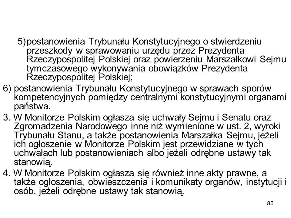 5) postanowienia Trybunału Konstytucyjnego o stwierdzeniu przeszkody w sprawowaniu urzędu przez Prezydenta Rzeczypospolitej Polskiej oraz powierzeniu Marszałkowi Sejmu tymczasowego wykonywania obowiązków Prezydenta Rzeczypospolitej Polskiej;