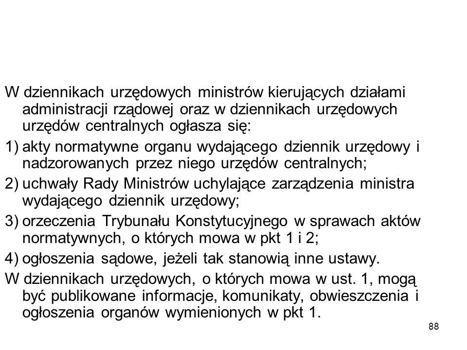 W dziennikach urzędowych ministrów kierujących działami administracji rządowej oraz w dziennikach urzędowych urzędów centralnych ogłasza się:
