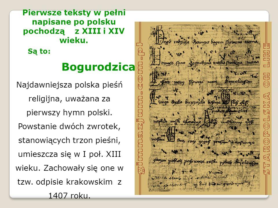 Pierwsze teksty w pełni napisane po polsku pochodzą z XIII i XIV wieku.