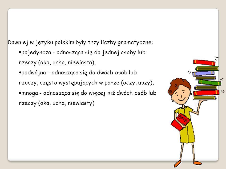 Dawniej w języku polskim były trzy liczby gramatyczne: