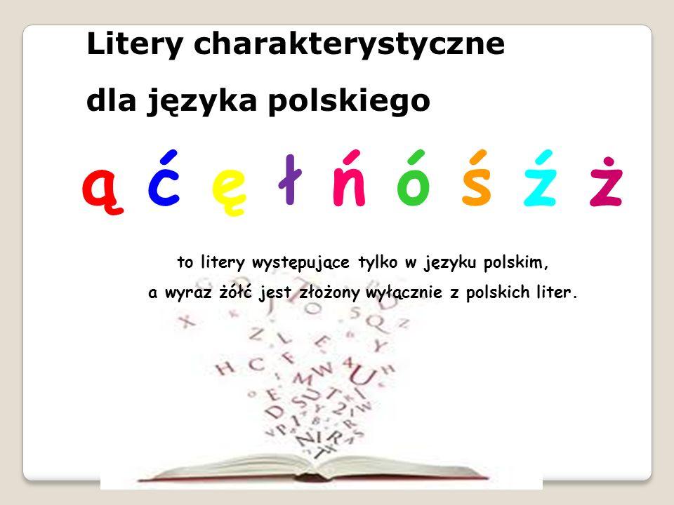 ą ć ę ł ń ó ś ź ż Litery charakterystyczne dla języka polskiego