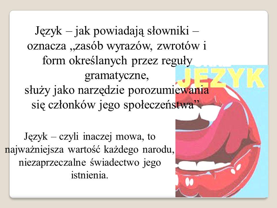 """Język – jak powiadają słowniki – oznacza """"zasób wyrazów, zwrotów i form określanych przez reguły gramatyczne, służy jako narzędzie porozumiewania się członków jego społeczeństwa ."""