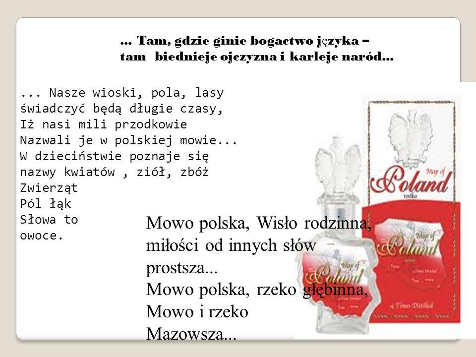 Mowo polska, Wisło rodzinna, miłości od innych słów prostsza...