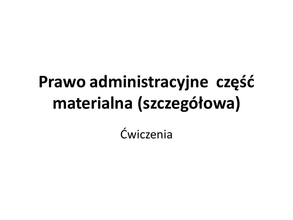 Prawo administracyjne część materialna (szczegółowa)