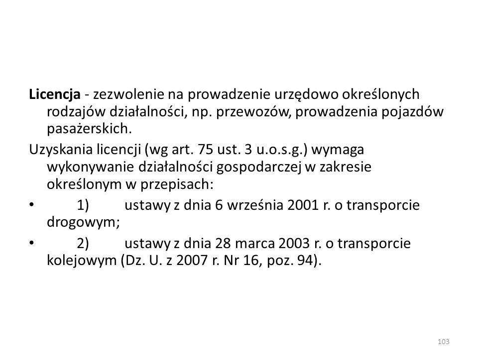 Licencja - zezwolenie na prowadzenie urzędowo określonych rodzajów działalności, np. przewozów, prowadzenia pojazdów pasażerskich.