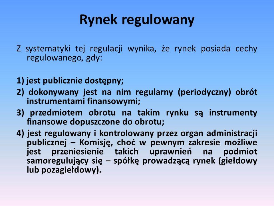 Rynek regulowany Z systematyki tej regulacji wynika, że rynek posiada cechy regulowanego, gdy: 1) jest publicznie dostępny;