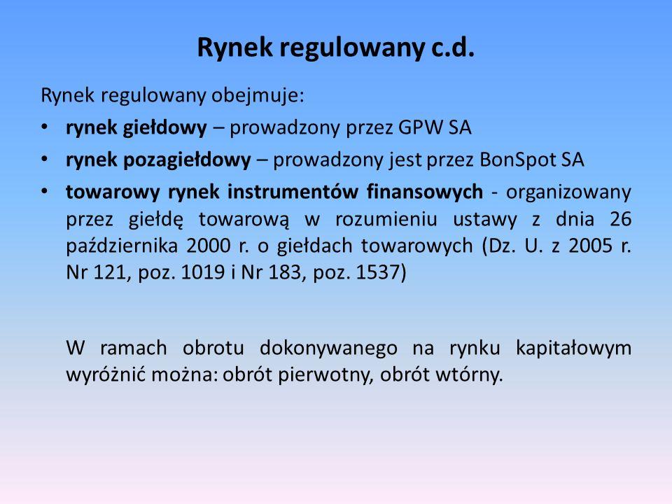 Rynek regulowany c.d. Rynek regulowany obejmuje: