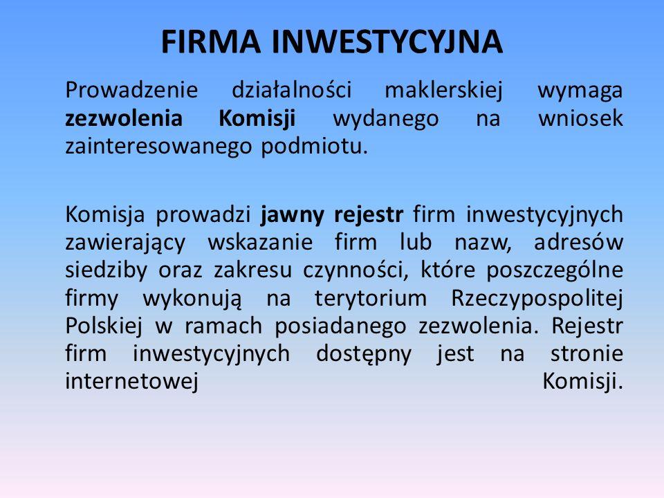 FIRMA INWESTYCYJNA Prowadzenie działalności maklerskiej wymaga zezwolenia Komisji wydanego na wniosek zainteresowanego podmiotu.
