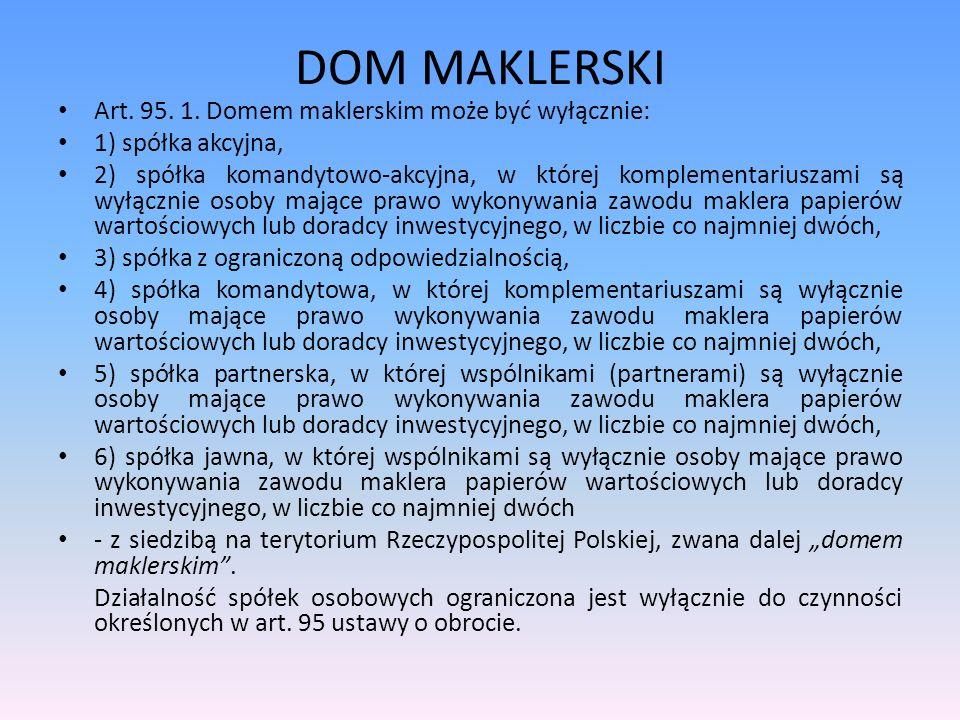 DOM MAKLERSKI Art. 95. 1. Domem maklerskim może być wyłącznie: