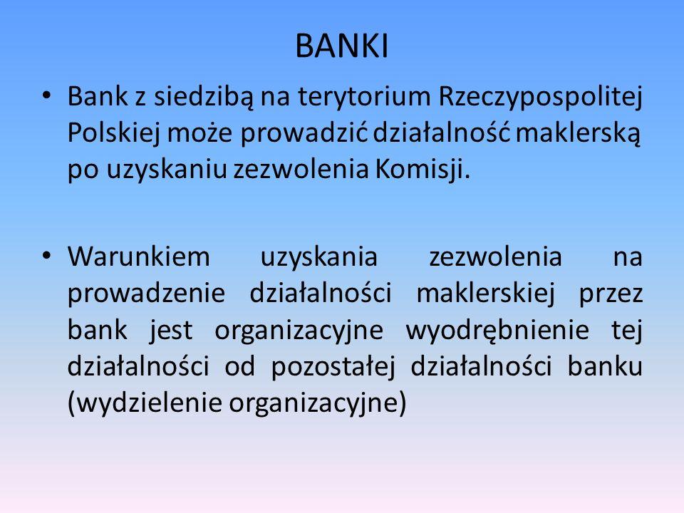 BANKI Bank z siedzibą na terytorium Rzeczypospolitej Polskiej może prowadzić działalność maklerską po uzyskaniu zezwolenia Komisji.
