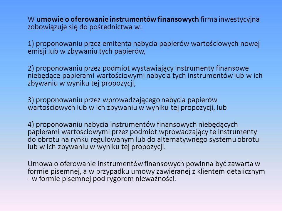 W umowie o oferowanie instrumentów finansowych firma inwestycyjna zobowiązuje się do pośrednictwa w: