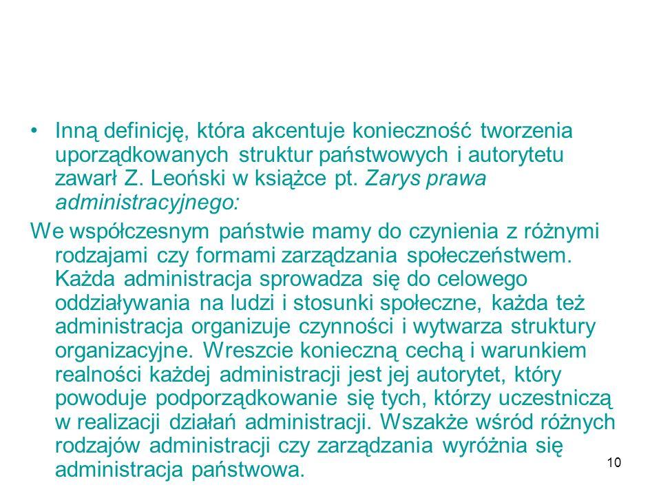 Inną definicję, która akcentuje konieczność tworzenia uporządkowanych struktur państwowych i autorytetu zawarł Z. Leoński w książce pt. Zarys prawa administracyjnego: