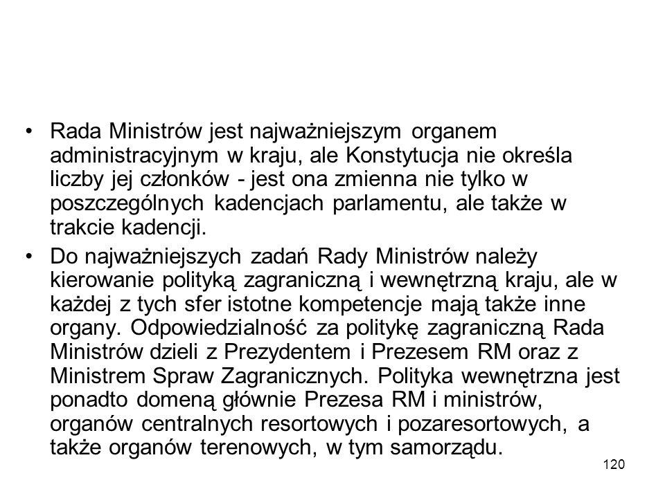 Rada Ministrów jest najważniejszym organem administracyjnym w kraju, ale Konstytucja nie określa liczby jej członków - jest ona zmienna nie tylko w poszczególnych kadencjach parlamentu, ale także w trakcie kadencji.