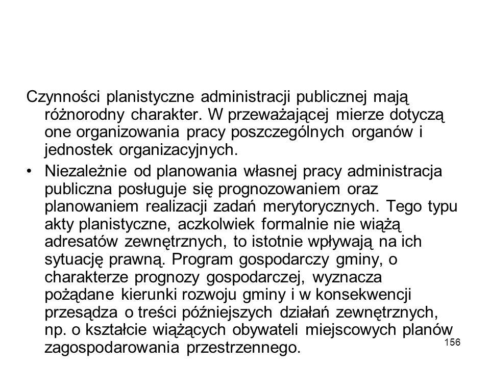 Czynności planistyczne administracji publicznej mają różnorodny charakter. W przeważającej mierze dotyczą one organizowania pracy poszczególnych organów i jednostek organizacyjnych.