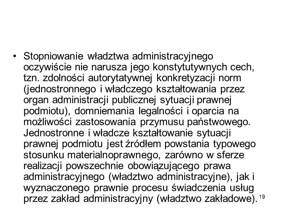 Stopniowanie władztwa administracyjnego oczywiście nie narusza jego konstytutywnych cech, tzn.