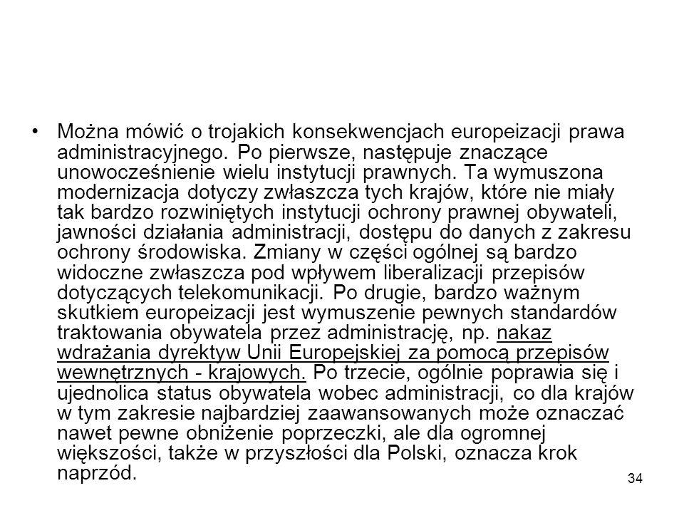 Można mówić o trojakich konsekwencjach europeizacji prawa administracyjnego.