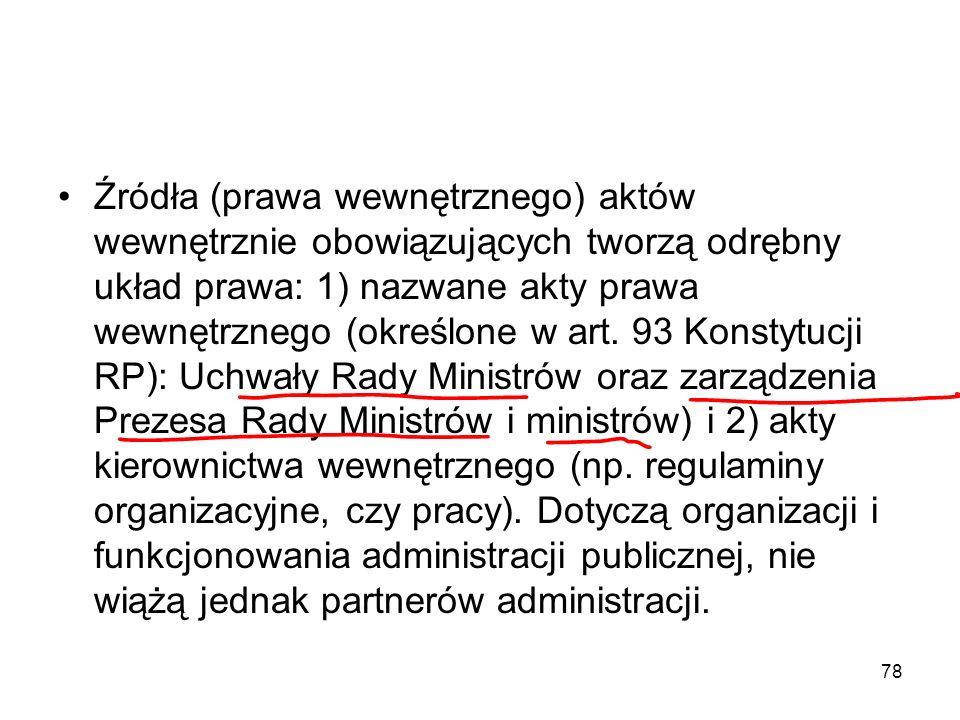 Źródła (prawa wewnętrznego) aktów wewnętrznie obowiązujących tworzą odrębny układ prawa: 1) nazwane akty prawa wewnętrznego (określone w art.