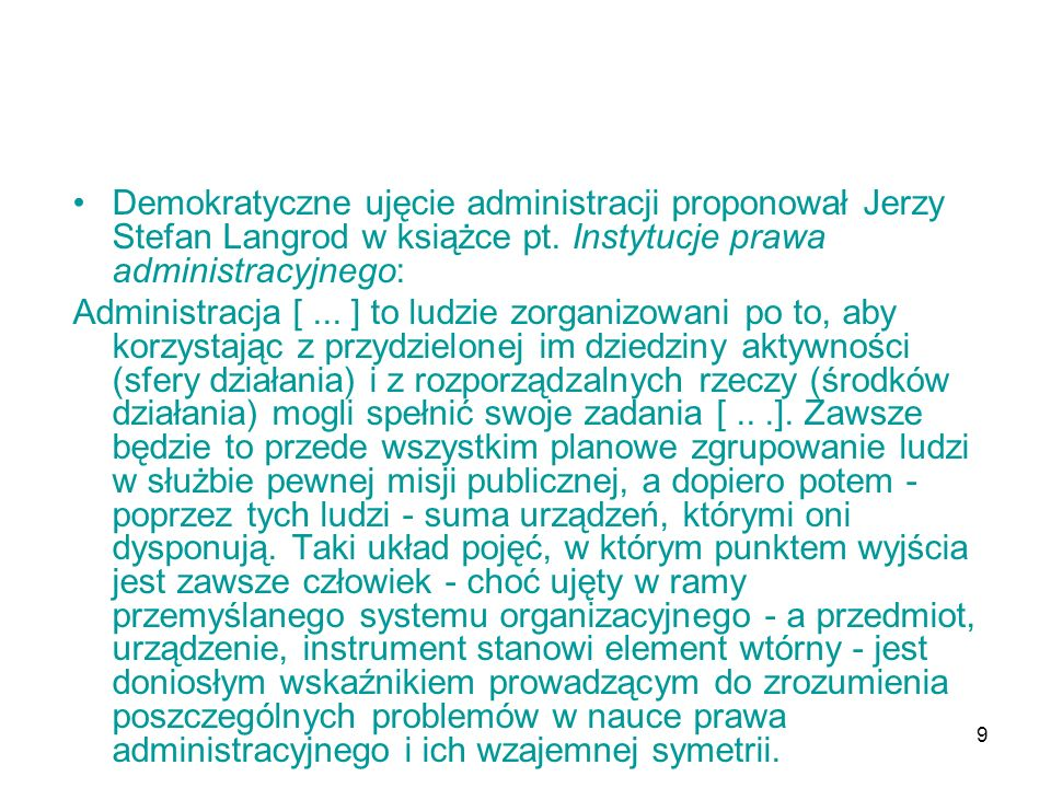 Demokratyczne ujęcie administracji proponował Jerzy Stefan Langrod w książce pt. Instytucje prawa administracyjnego: