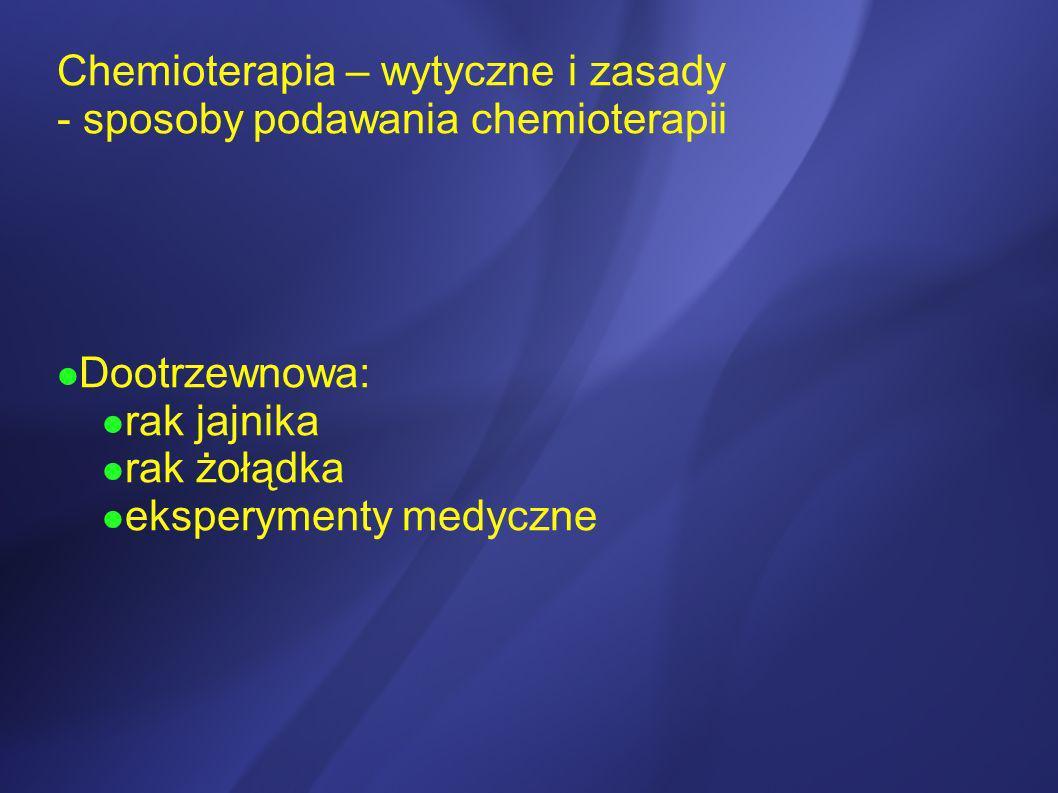 Chemioterapia – wytyczne i zasady - sposoby podawania chemioterapii