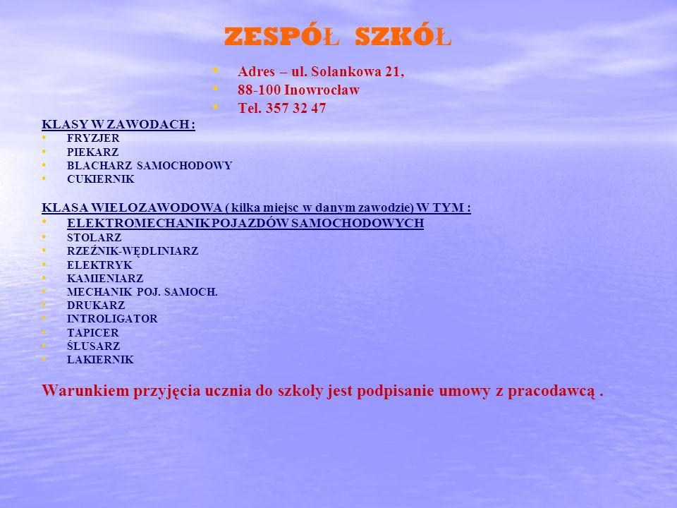 ZESPÓŁ SZKÓŁAdres – ul. Solankowa 21, 88-100 Inowrocław. Tel. 357 32 47. KLASY W ZAWODACH : FRYZJER.