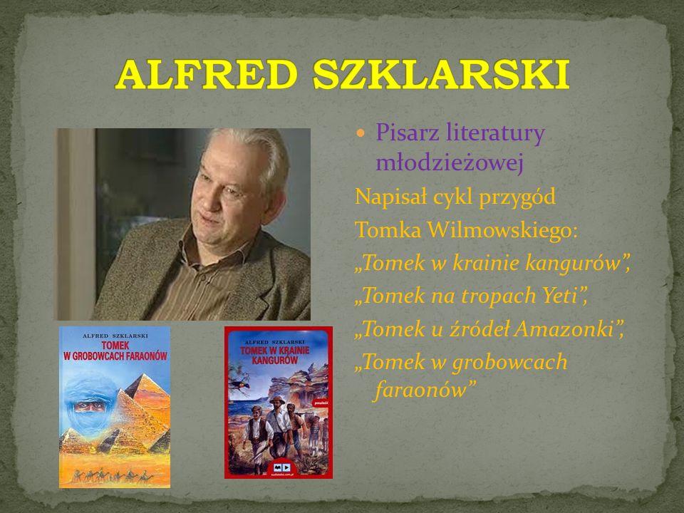 ALFRED SZKLARSKI Pisarz literatury młodzieżowej Napisał cykl przygód