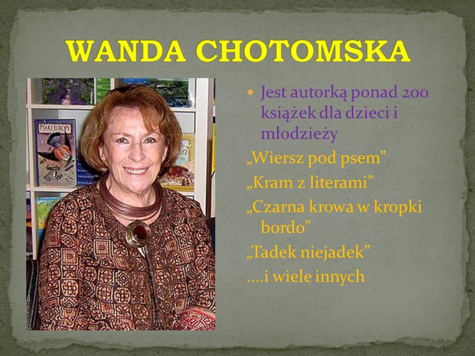 WANDA CHOTOMSKA Jest autorką ponad 200 książek dla dzieci i młodzieży