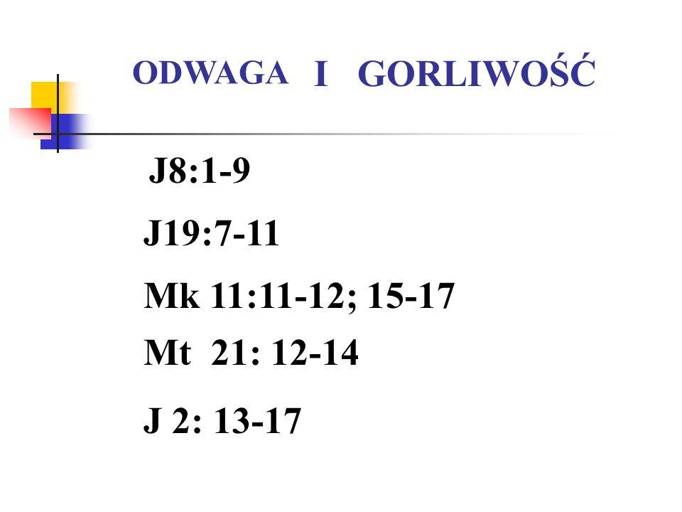 I GORLIWOŚĆ J8:1-9 J19:7-11 Mk 11:11-12; 15-17 Mt 21: 12-14 J 2: 13-17