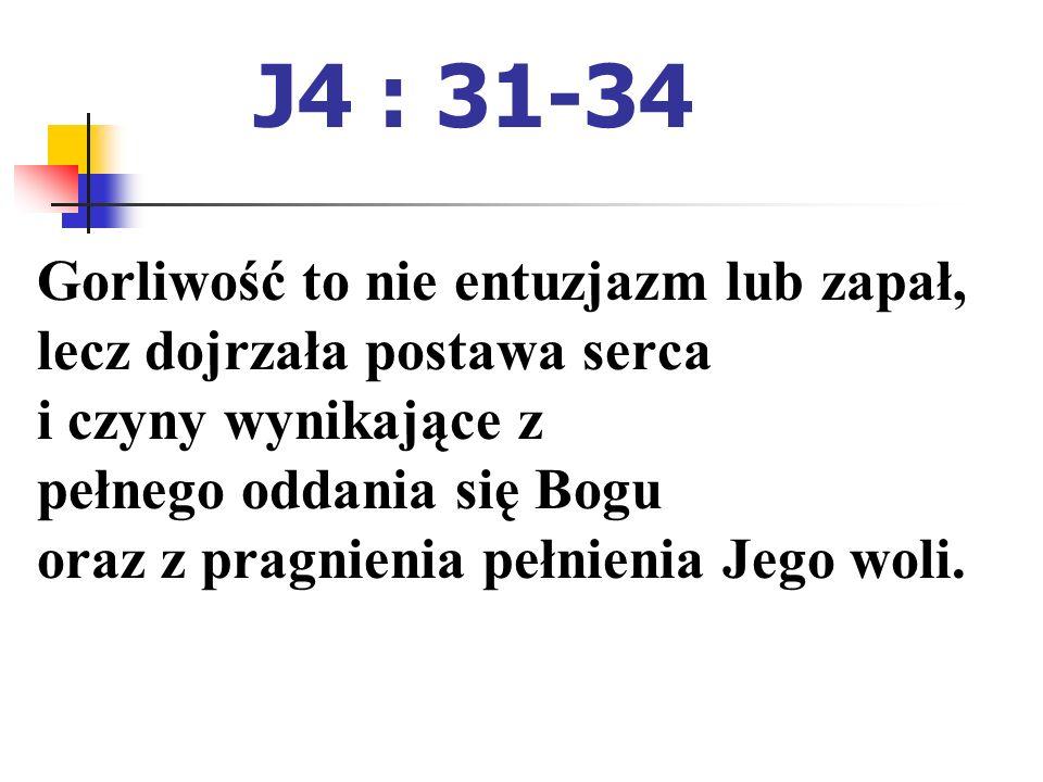 J4 : 31-34 Gorliwość to nie entuzjazm lub zapał,