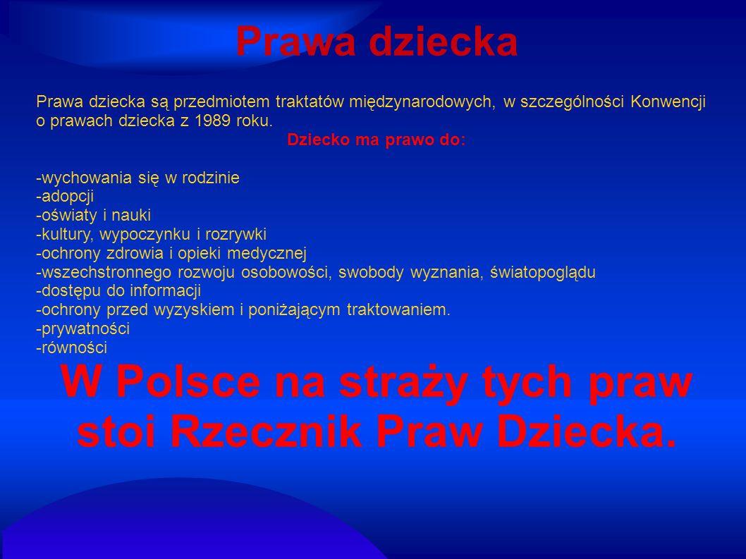 W Polsce na straży tych praw stoi Rzecznik Praw Dziecka.