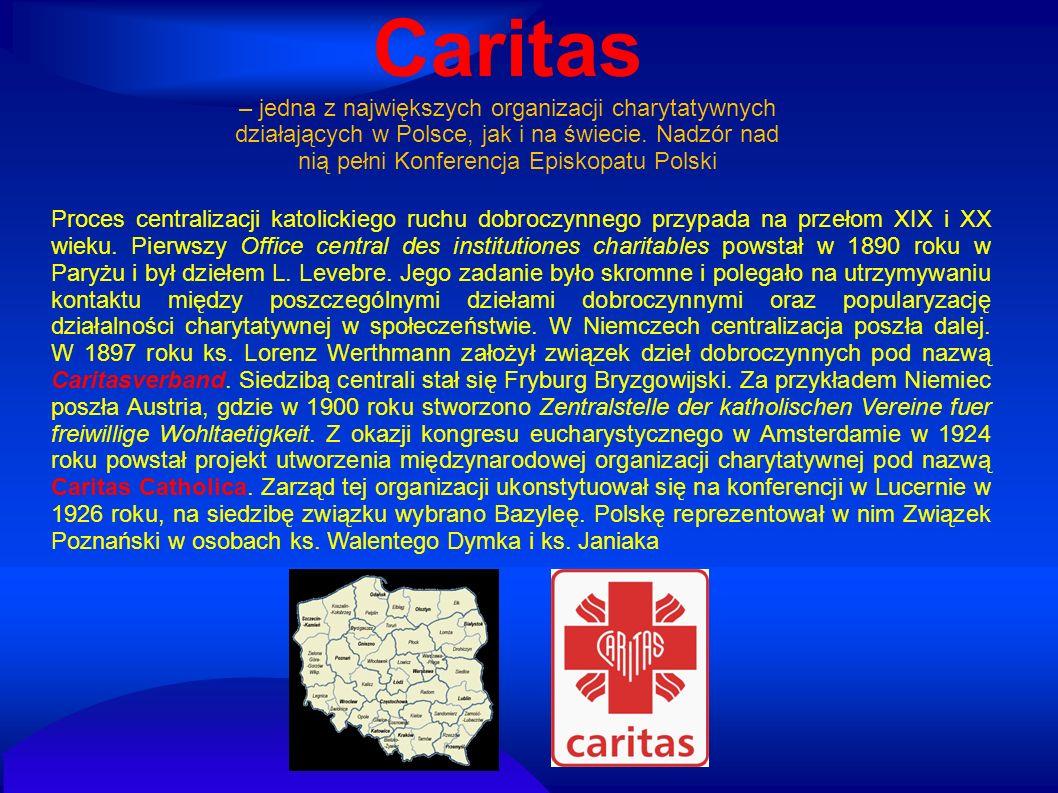 Caritas – jedna z największych organizacji charytatywnych działających w Polsce, jak i na świecie. Nadzór nad nią pełni Konferencja Episkopatu Polski.