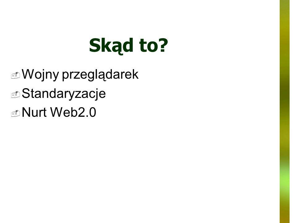 Skąd to Wojny przeglądarek Standaryzacje Nurt Web2.0