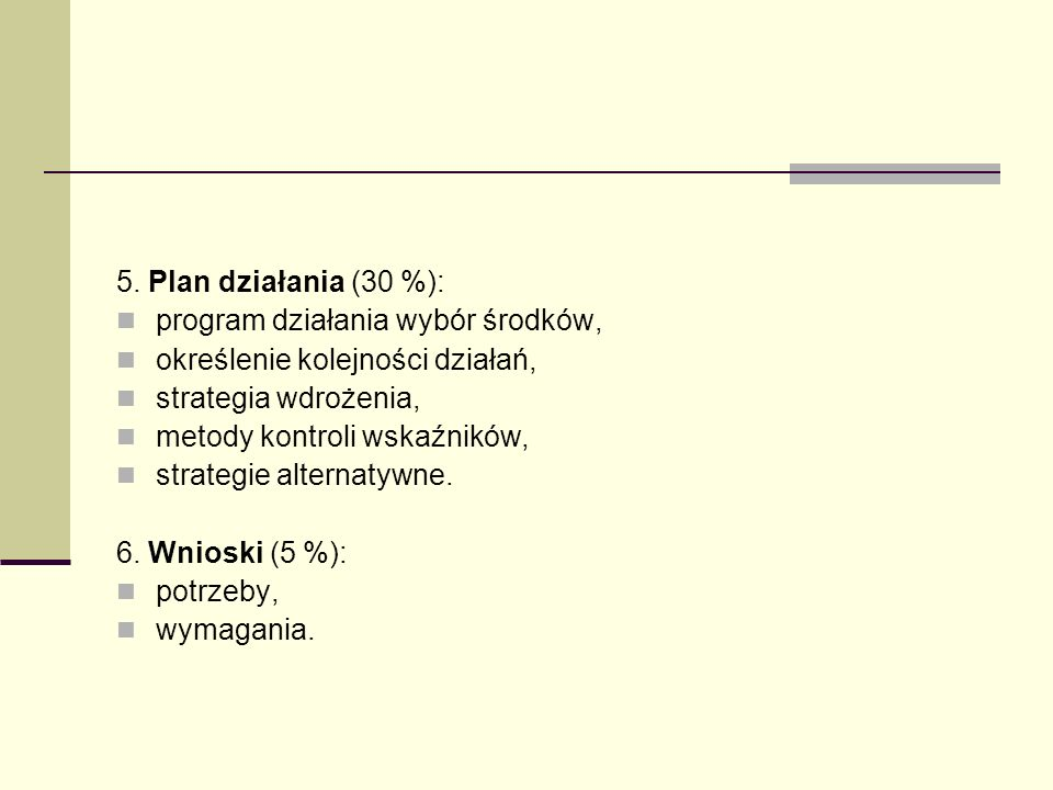 5. Plan działania (30 %): program działania wybór środków, określenie kolejności działań, strategia wdrożenia,