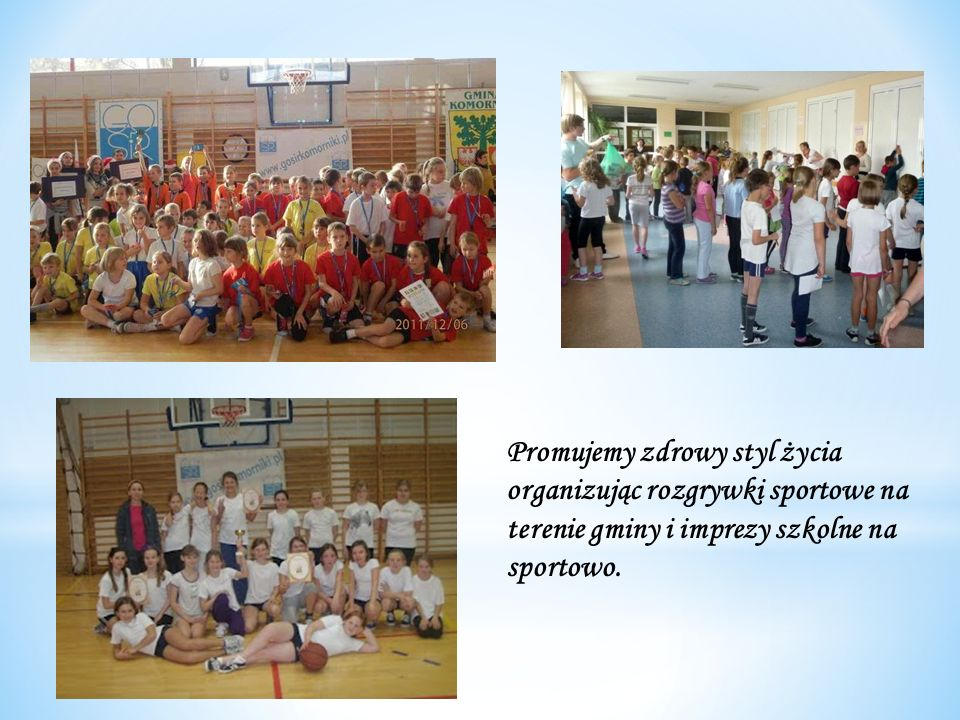 Promujemy zdrowy styl życia organizując rozgrywki sportowe na terenie gminy i imprezy szkolne na sportowo.