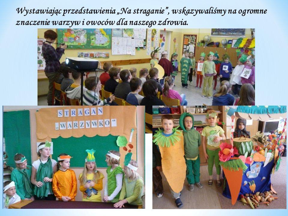 """Wystawiając przedstawienia """"Na straganie , wskazywaliśmy na ogromne znaczenie warzyw i owoców dla naszego zdrowia."""