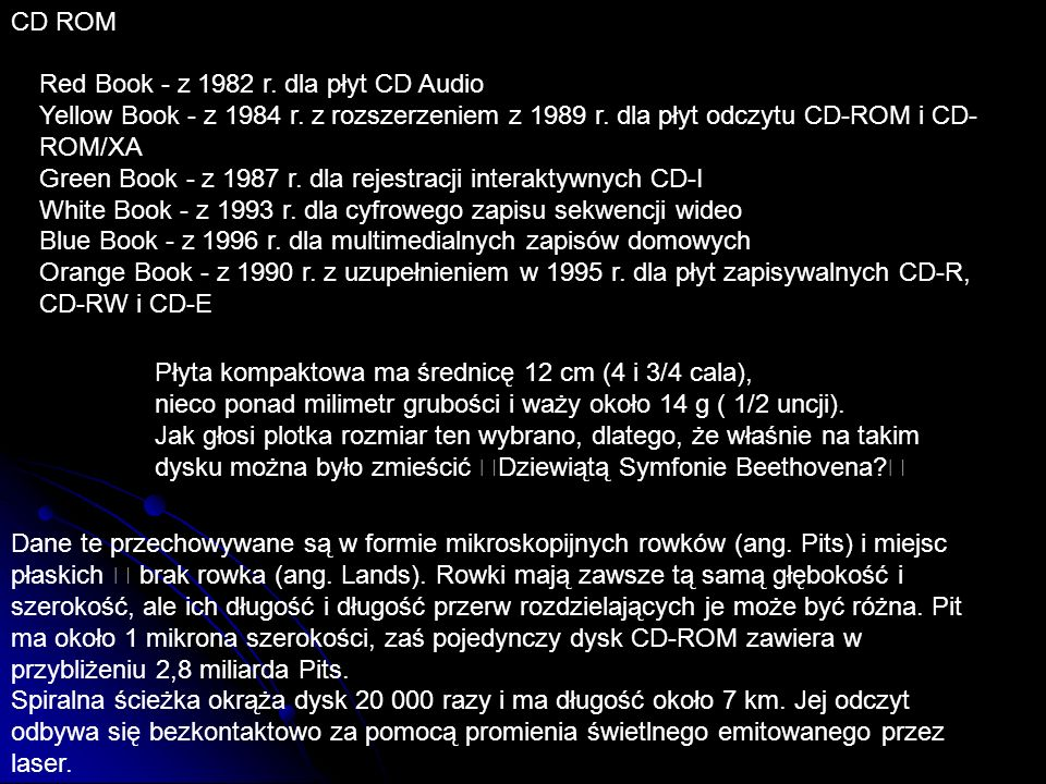CD ROMRed Book - z 1982 r. dla płyt CD Audio. Yellow Book - z 1984 r. z rozszerzeniem z 1989 r. dla płyt odczytu CD-ROM i CD-ROM/XA.